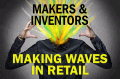 Today's Maker Movement Makes Waves in Retailing Landscape